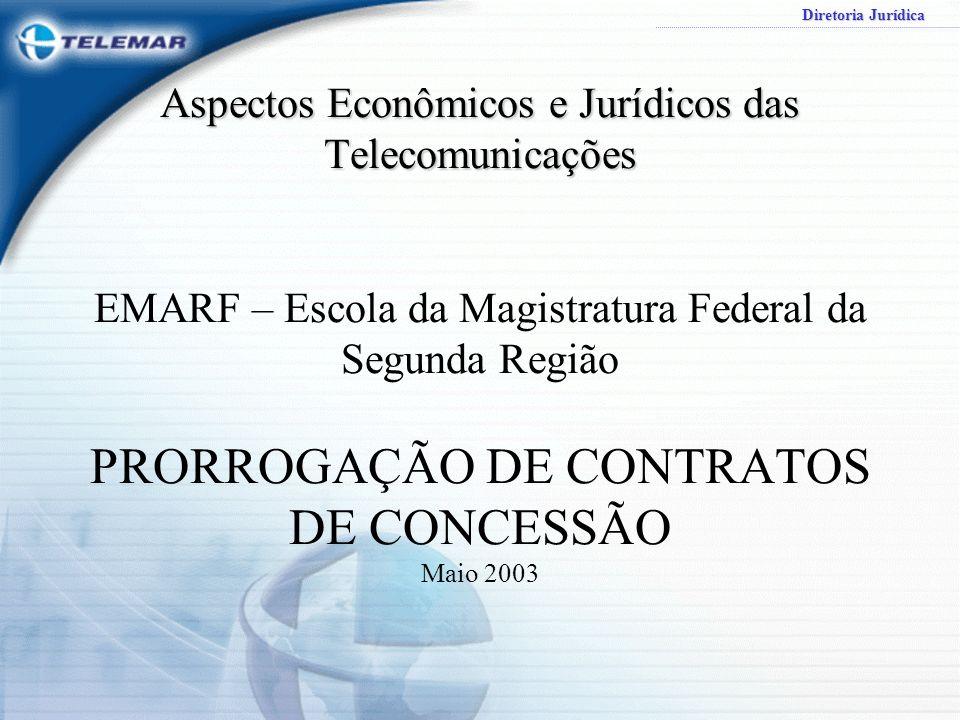 Aspectos Econômicos e Jurídicos das Telecomunicações EMARF – Escola da Magistratura Federal da Segunda Região PRORROGAÇÃO DE CONTRATOS DE CONCESSÃO Maio 2003