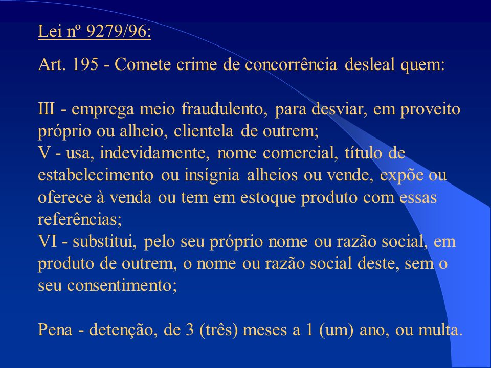 Lei nº 9279/96: Art. 195 - Comete crime de concorrência desleal quem: