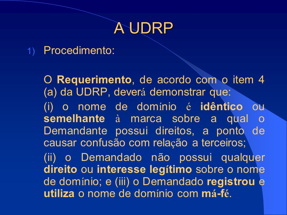 A UDRP Procedimento: O Requerimento, de acordo com o item 4 (a) da UDRP, deverá demonstrar que: