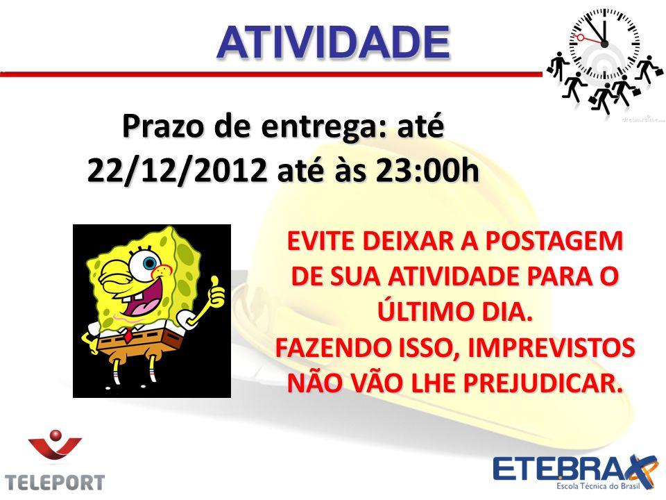 ATIVIDADE Prazo de entrega: até 22/12/2012 até às 23:00h