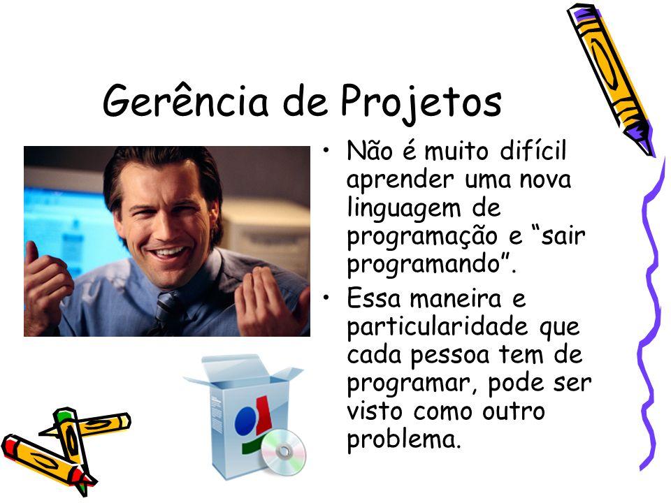 Gerência de Projetos Não é muito difícil aprender uma nova linguagem de programação e sair programando .