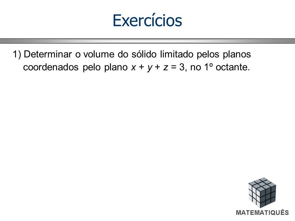 Exercícios 1) Determinar o volume do sólido limitado pelos planos