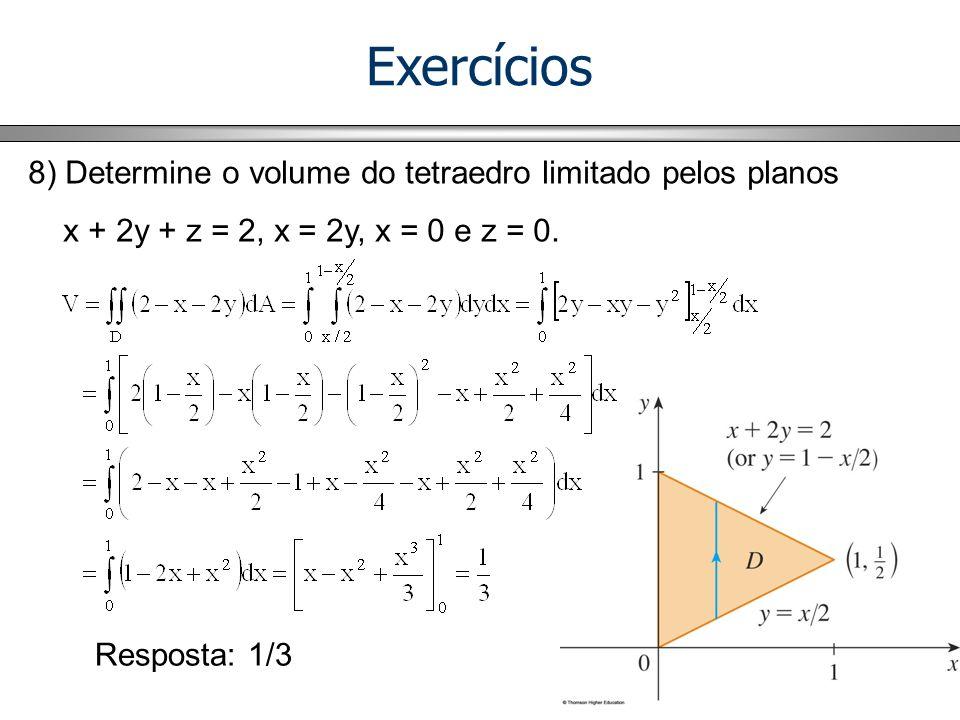 Exercícios 8) Determine o volume do tetraedro limitado pelos planos