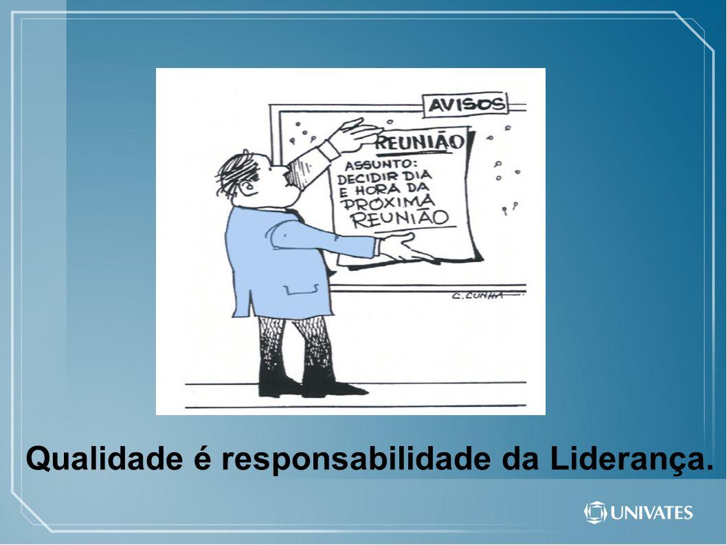 Qualidade é responsabilidade da Liderança.