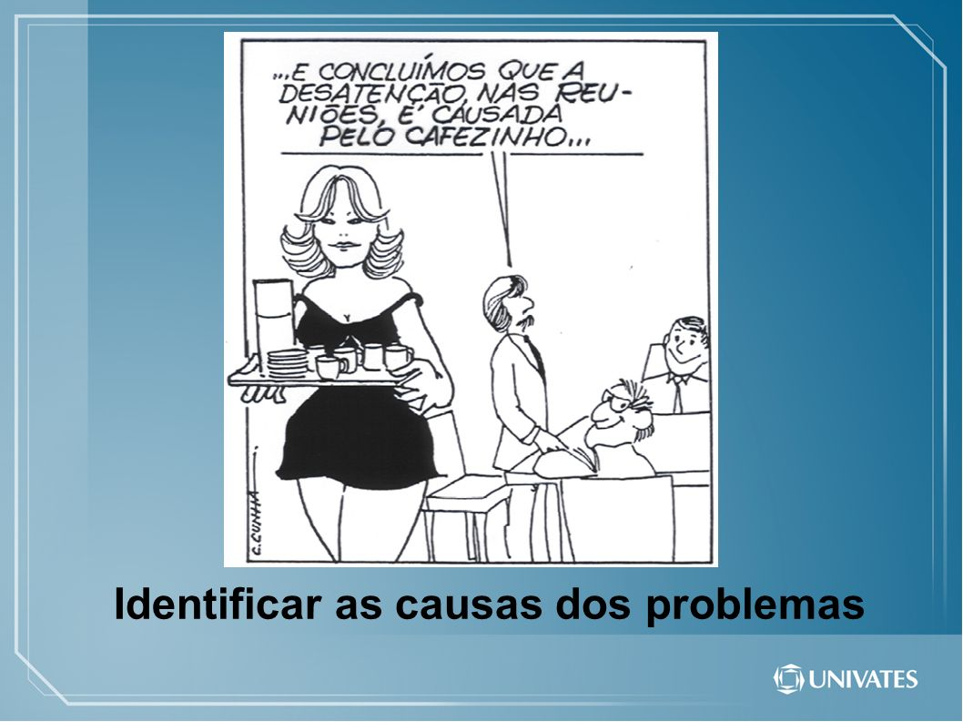 Identificar as causas dos problemas