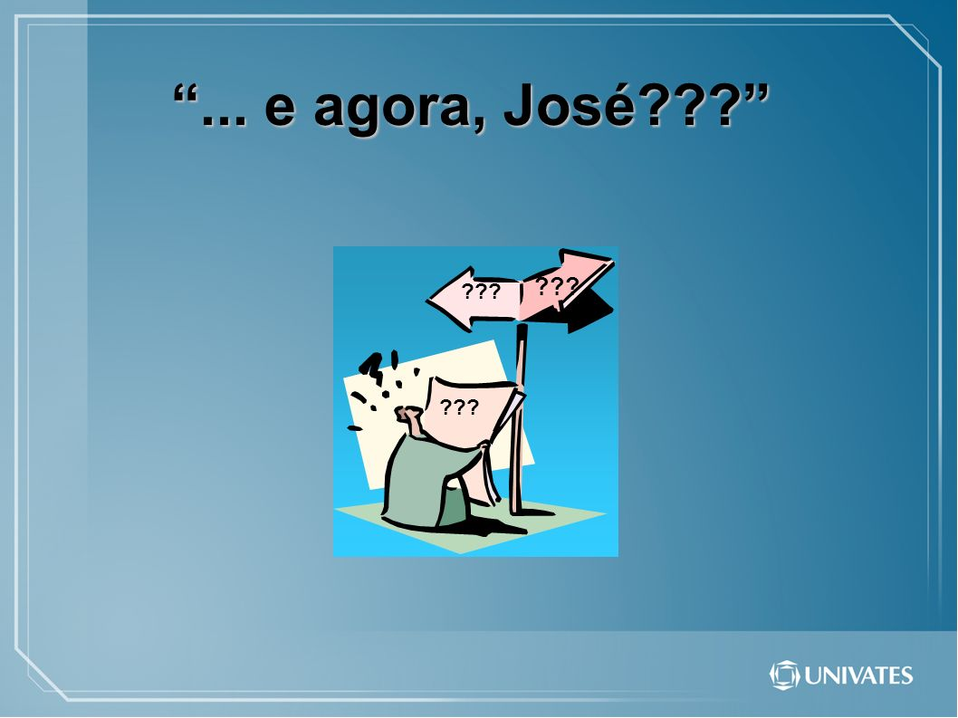 ... e agora, José