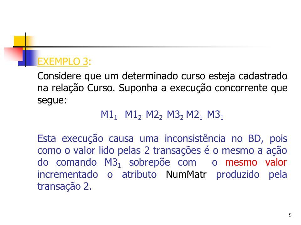 EXEMPLO 3: Considere que um determinado curso esteja cadastrado na relação Curso. Suponha a execução concorrente que segue: