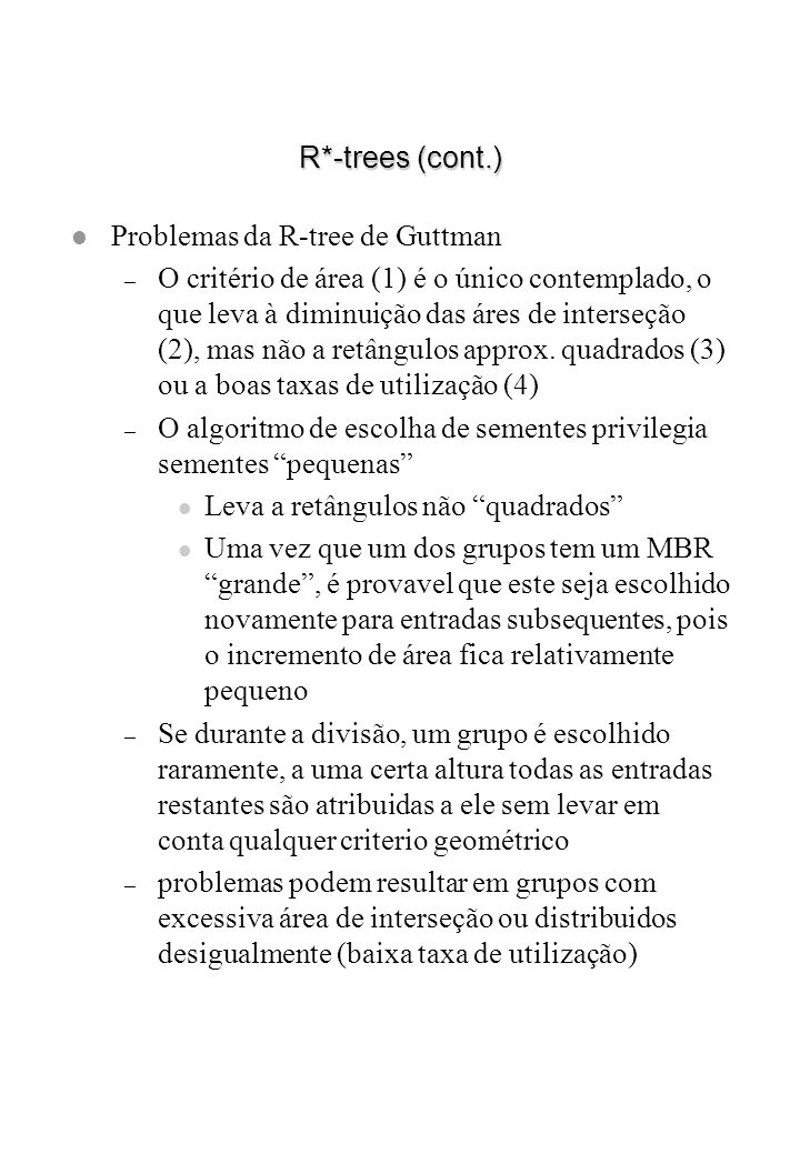 R*-trees (cont.) Problemas da R-tree de Guttman.
