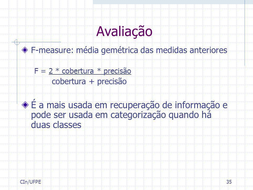 Avaliação F-measure: média gemétrica das medidas anteriores. F = 2 * cobertura * precisão. cobertura + precisão.
