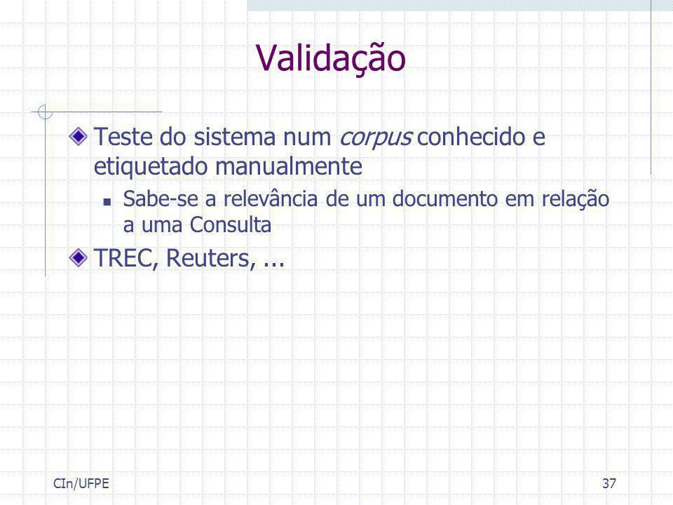 Validação Teste do sistema num corpus conhecido e etiquetado manualmente. Sabe-se a relevância de um documento em relação a uma Consulta.