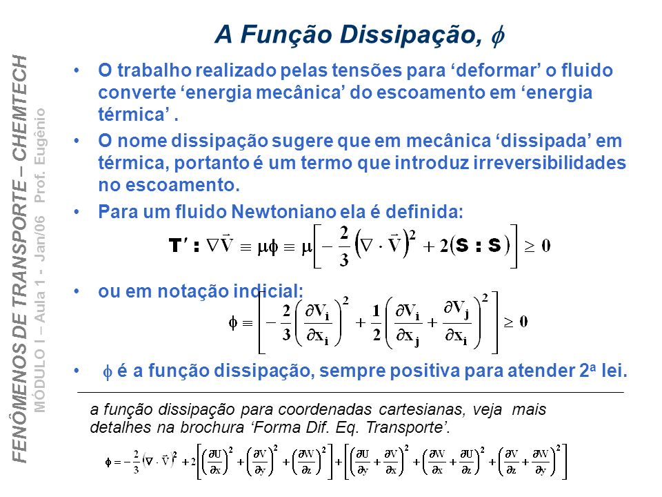 A Função Dissipação,  O trabalho realizado pelas tensões para 'deformar' o fluido converte 'energia mecânica' do escoamento em 'energia térmica' .