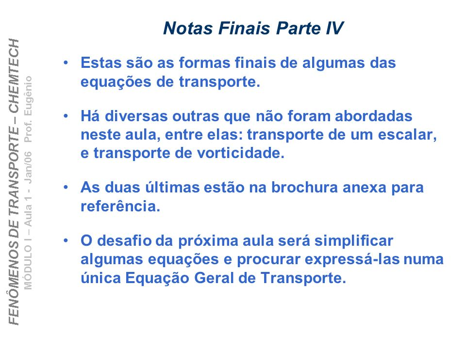 Notas Finais Parte IV Estas são as formas finais de algumas das equações de transporte.