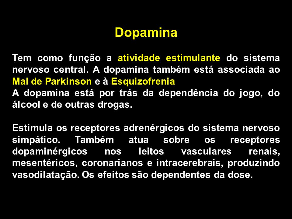 Dopamina Tem como função a atividade estimulante do sistema nervoso central. A dopamina também está associada ao Mal de Parkinson e à Esquizofrenia.