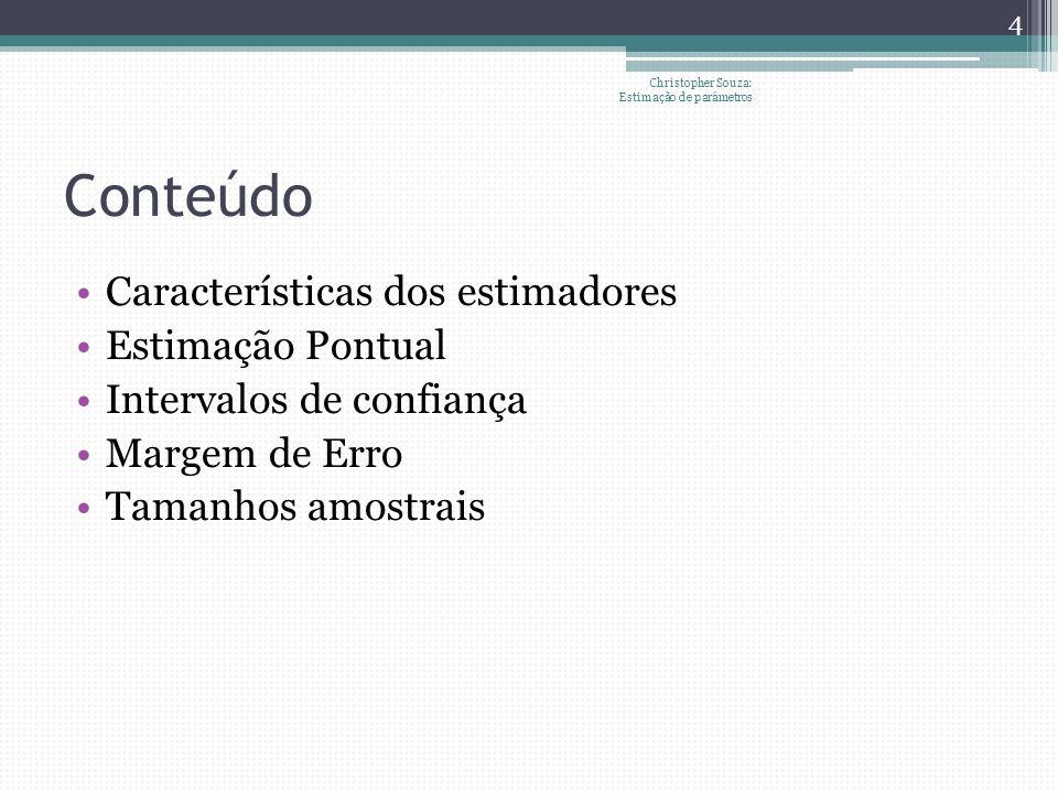 Conteúdo Características dos estimadores Estimação Pontual