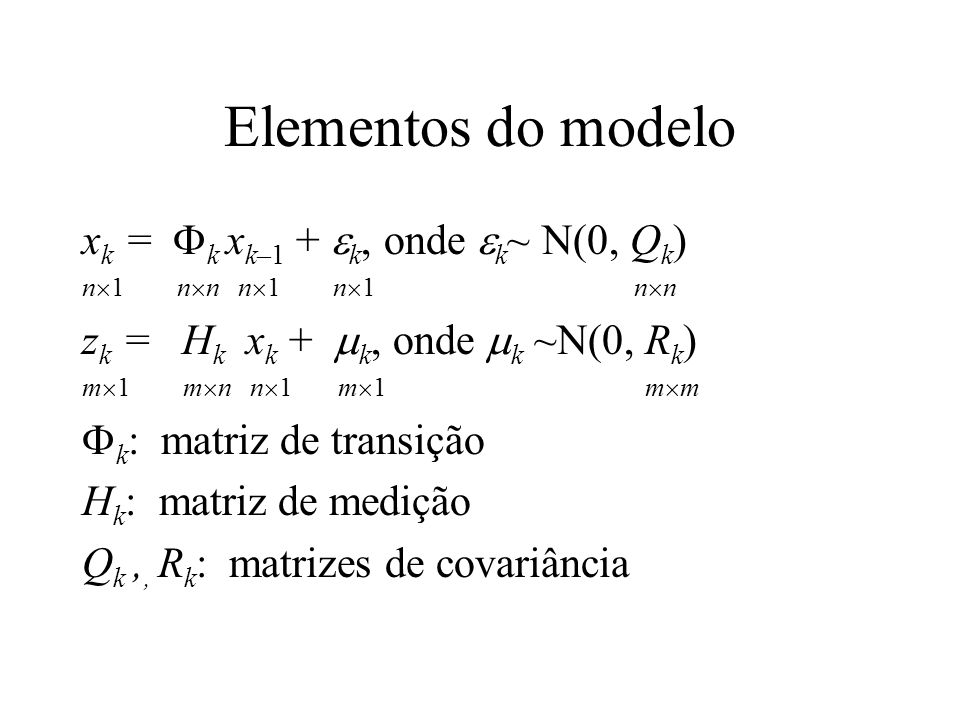 Elementos do modelo xk = Fk xk–1 + ek, onde ek~ N(0, Qk)