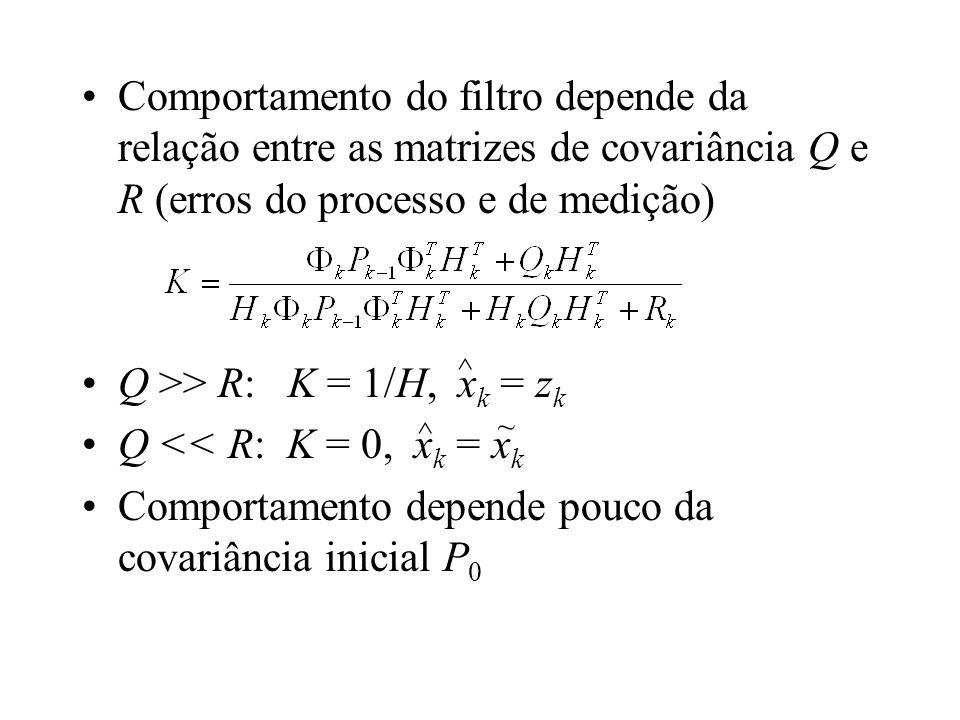 Q >> R: K = 1/H, xk = zk Q << R: K = 0, xk = xk