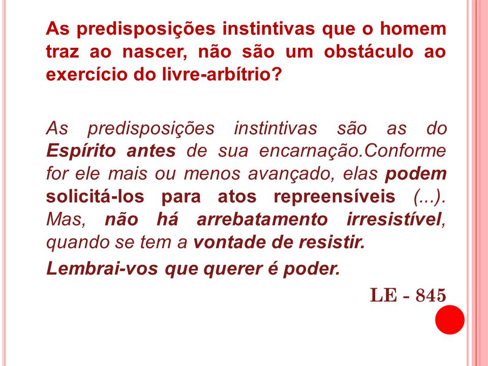 As predisposições instintivas que o homem traz ao nascer, não são um obstáculo ao exercício do livre-arbítrio.