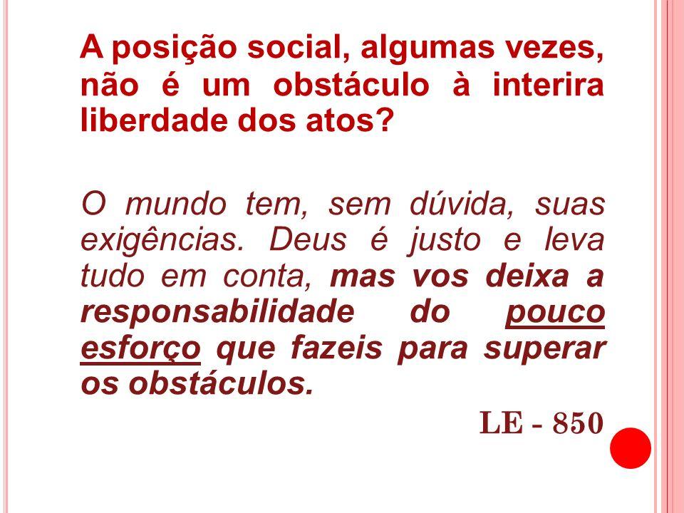 A posição social, algumas vezes, não é um obstáculo à interira liberdade dos atos