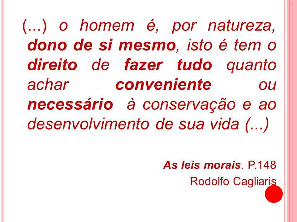 (...) o homem é, por natureza, dono de si mesmo, isto é tem o direito de fazer tudo quanto achar conveniente ou necessário à conservação e ao desenvolvimento de sua vida (...)