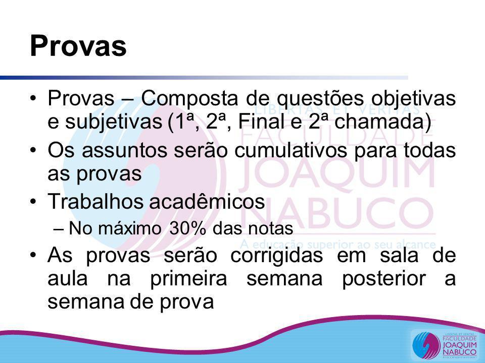 Provas Provas – Composta de questões objetivas e subjetivas (1ª, 2ª, Final e 2ª chamada) Os assuntos serão cumulativos para todas as provas.