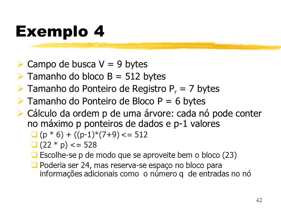 Exemplo 4 Campo de busca V = 9 bytes Tamanho do bloco B = 512 bytes