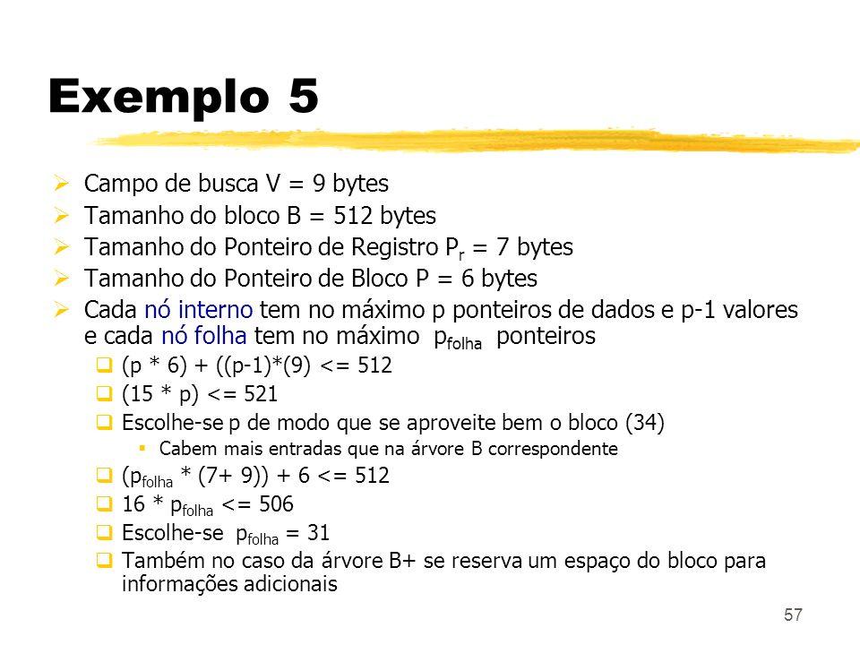 Exemplo 5 Campo de busca V = 9 bytes Tamanho do bloco B = 512 bytes