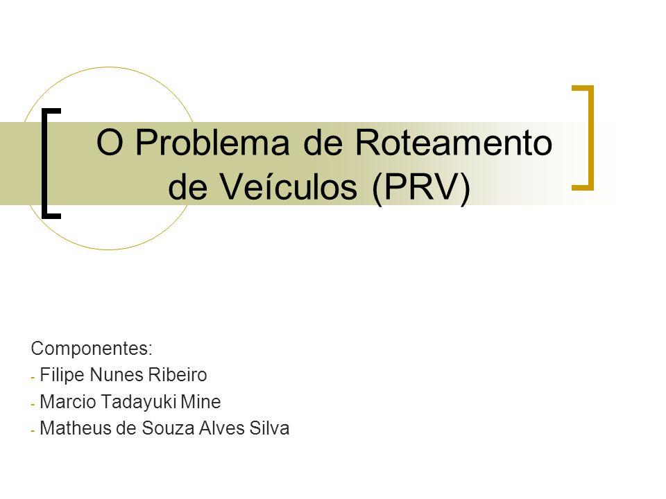 O Problema de Roteamento de Veículos (PRV)