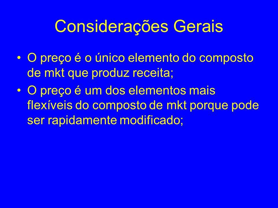 Considerações Gerais O preço é o único elemento do composto de mkt que produz receita;