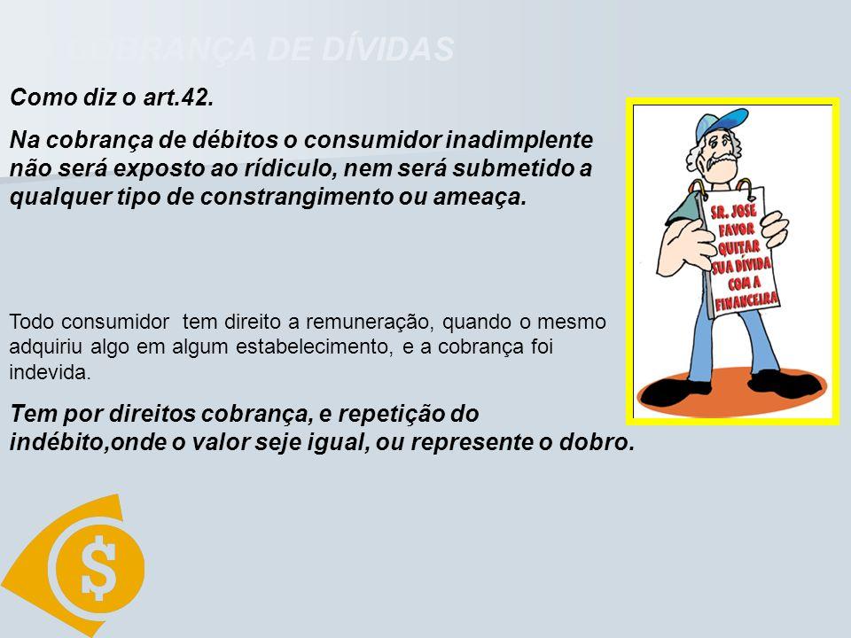 DA COBRANÇA DE DÍVIDAS Como diz o art.42.