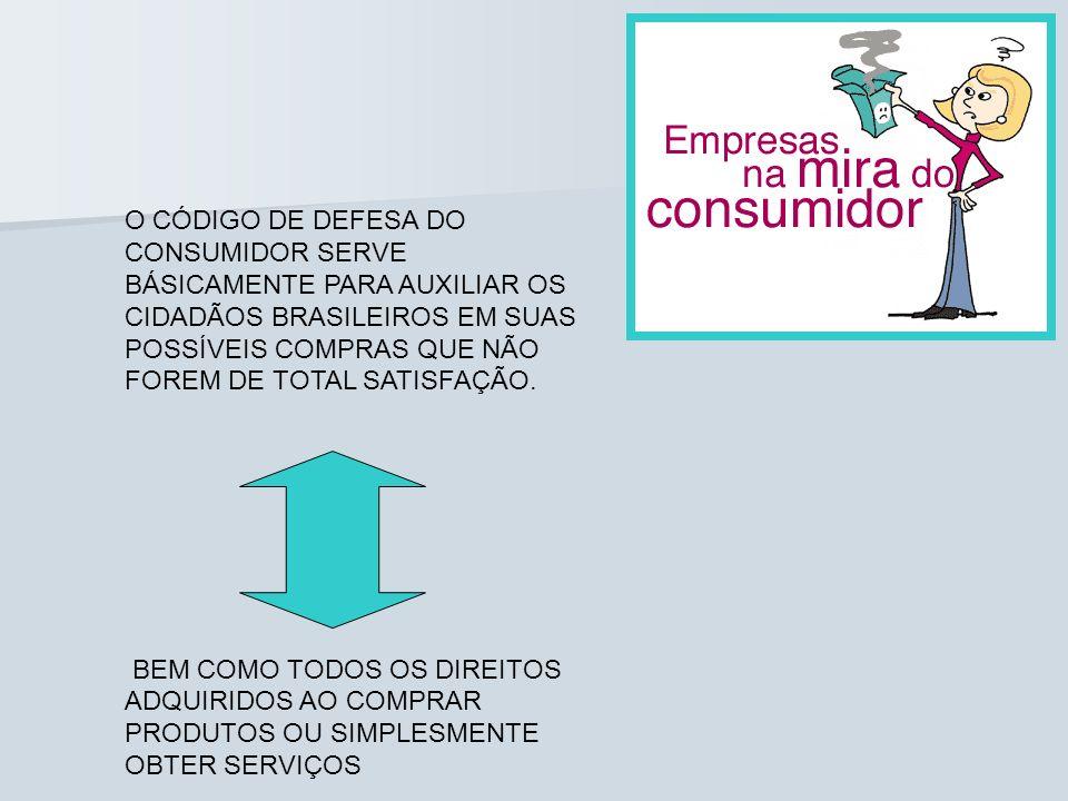 O CÓDIGO DE DEFESA DO CONSUMIDOR SERVE BÁSICAMENTE PARA AUXILIAR OS CIDADÃOS BRASILEIROS EM SUAS POSSÍVEIS COMPRAS QUE NÃO FOREM DE TOTAL SATISFAÇÃO.