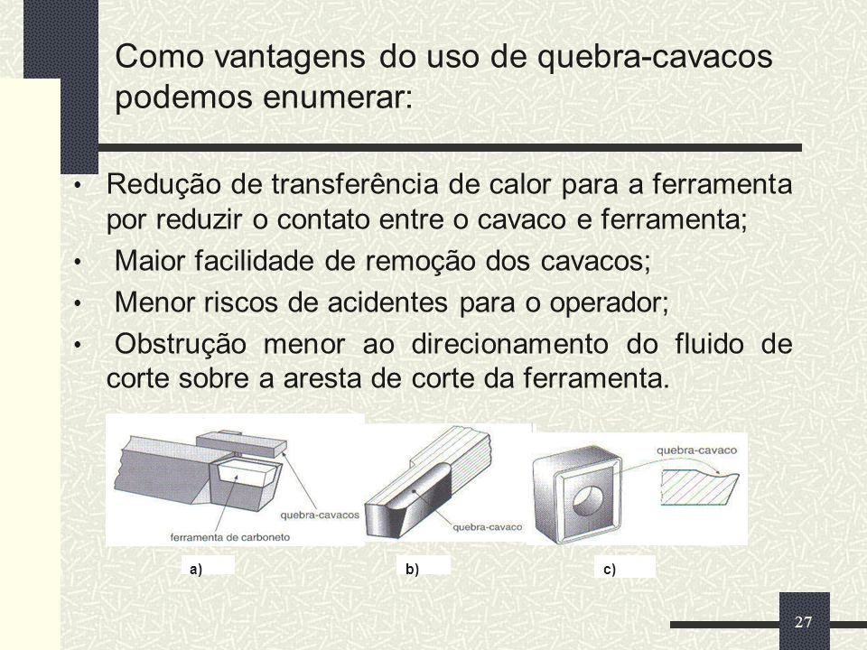 Como vantagens do uso de quebra-cavacos podemos enumerar: