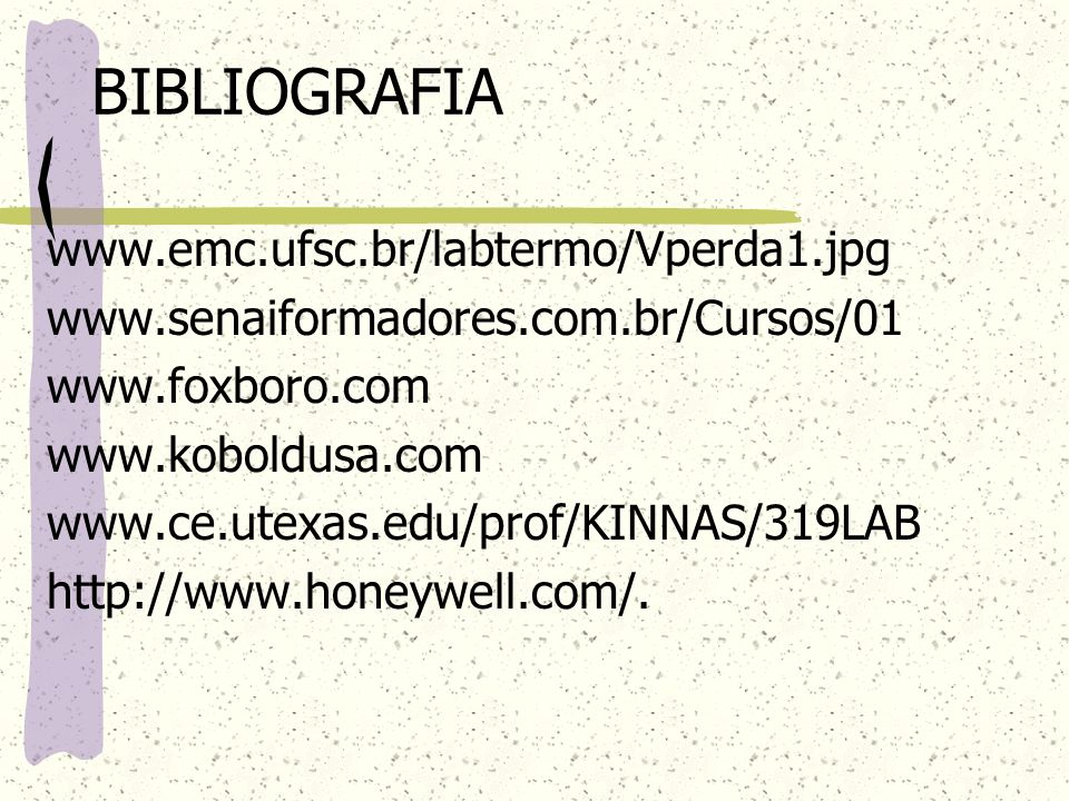 BIBLIOGRAFIA www.emc.ufsc.br/labtermo/Vperda1.jpg