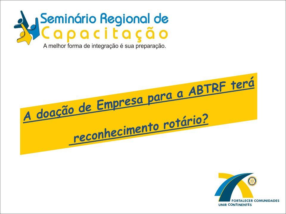 A doação de Empresa para a ABTRF terá reconhecimento rotário