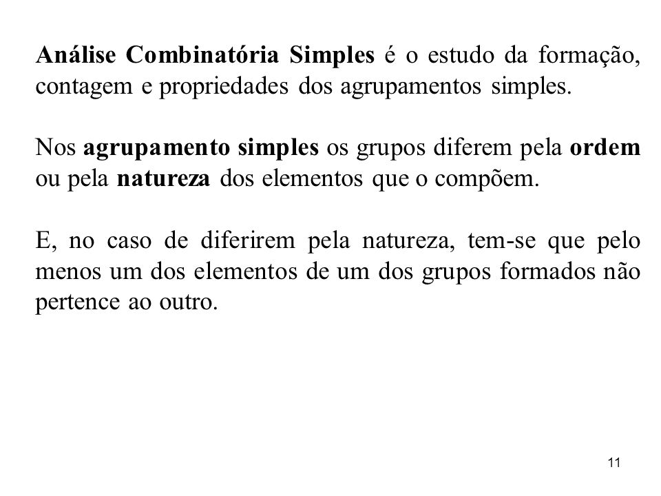Análise Combinatória Simples é o estudo da formação, contagem e propriedades dos agrupamentos simples.