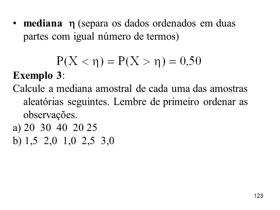 mediana  (separa os dados ordenados em duas partes com igual número de termos)