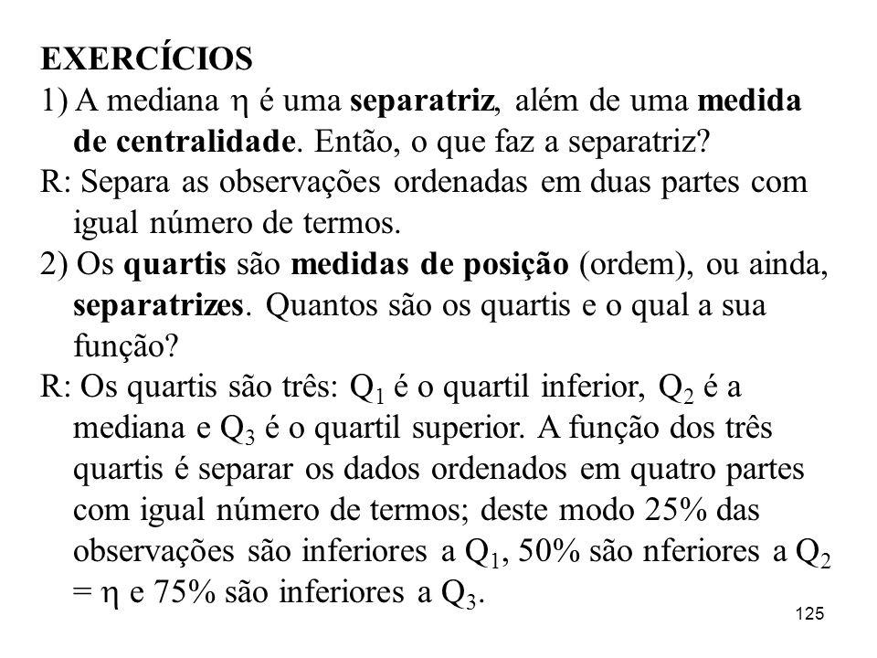 EXERCÍCIOS 1) A mediana  é uma separatriz, além de uma medida de centralidade. Então, o que faz a separatriz
