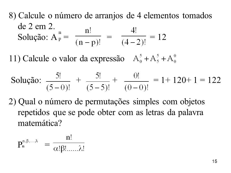 8) Calcule o número de arranjos de 4 elementos tomados de 2 em 2.