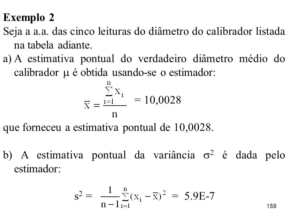 Exemplo 2 Seja a a.a. das cinco leituras do diâmetro do calibrador listada na tabela adiante.