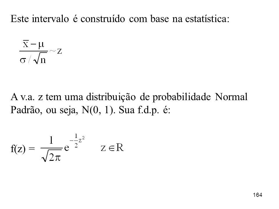 Este intervalo é construído com base na estatística: