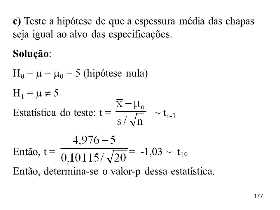 c) Teste a hipótese de que a espessura média das chapas seja igual ao alvo das especificações.