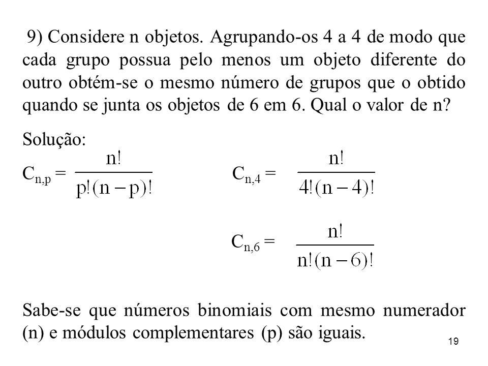 9) Considere n objetos. Agrupando-os 4 a 4 de modo que cada grupo possua pelo menos um objeto diferente do outro obtém-se o mesmo número de grupos que o obtido quando se junta os objetos de 6 em 6. Qual o valor de n