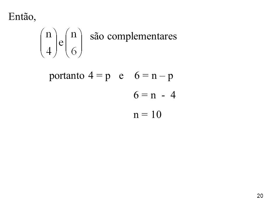 Então, são complementares portanto 4 = p e 6 = n – p 6 = n - 4 n = 10