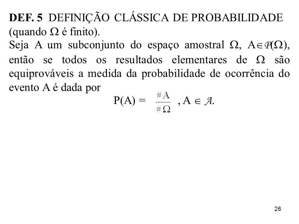 DEF. 5 DEFINIÇÃO CLÁSSICA DE PROBABILIDADE (quando  é finito).
