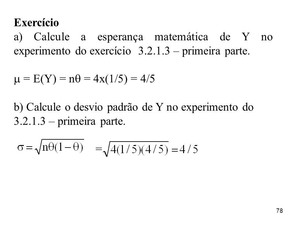 Exercícioa) Calcule a esperança matemática de Y no experimento do exercício 3.2.1.3 – primeira parte.