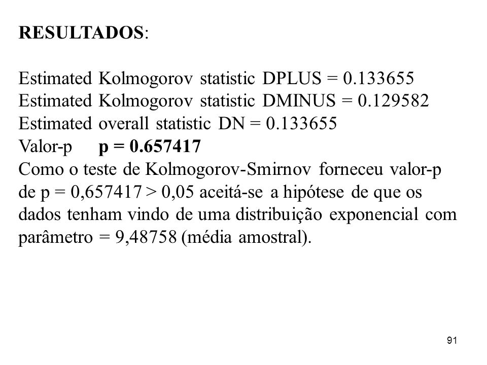 RESULTADOS: Estimated Kolmogorov statistic DPLUS = 0.133655. Estimated Kolmogorov statistic DMINUS = 0.129582.