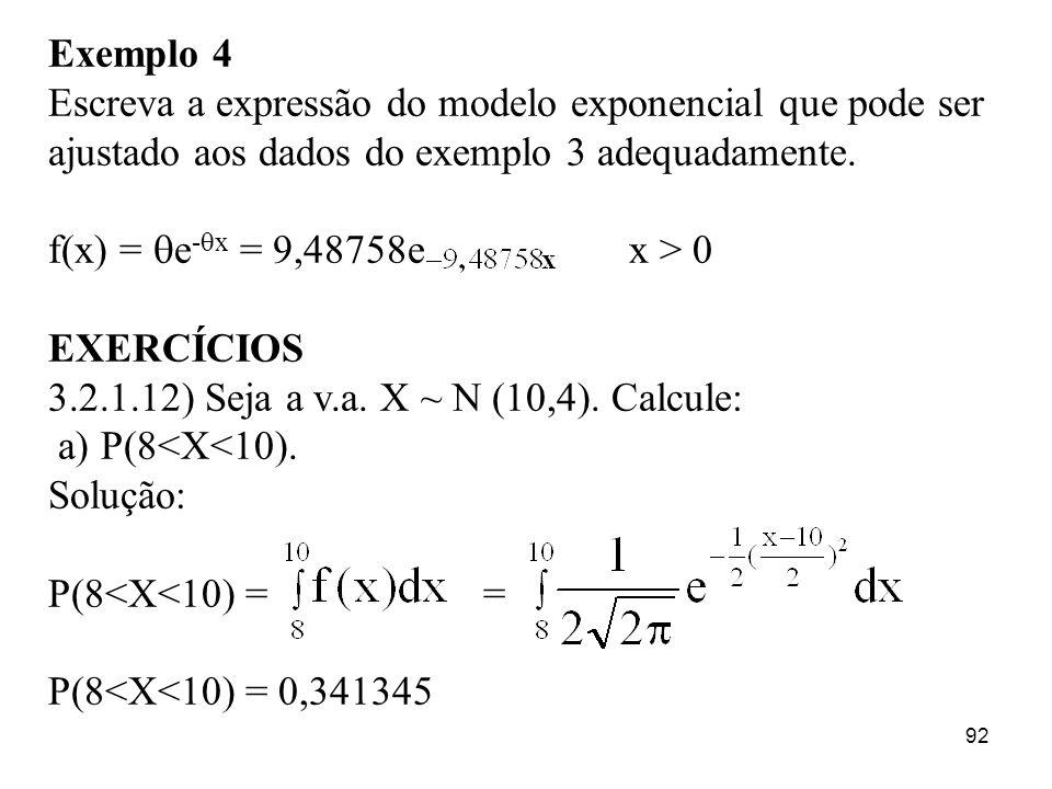 Exemplo 4 Escreva a expressão do modelo exponencial que pode ser ajustado aos dados do exemplo 3 adequadamente.