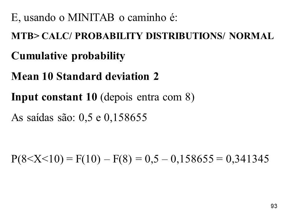 E, usando o MINITAB o caminho é: Cumulative probability