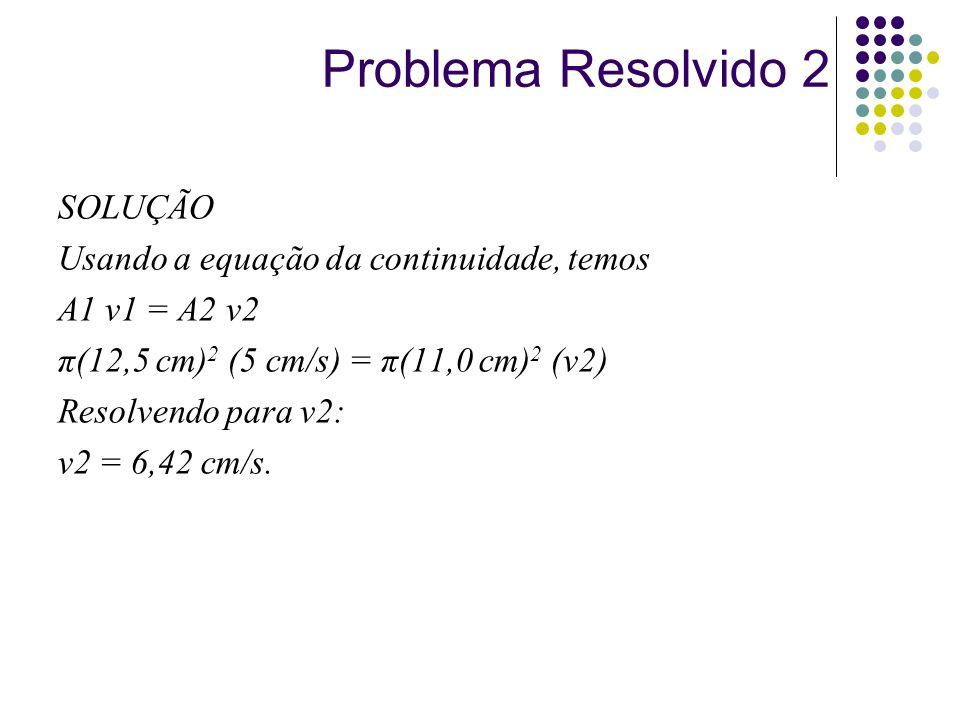 Problema Resolvido 2 SOLUÇÃO Usando a equação da continuidade, temos