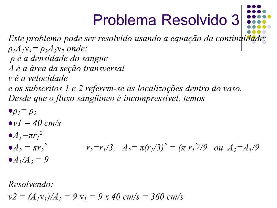Problema Resolvido 3 Este problema pode ser resolvido usando a equação da continuidade: ρ1A1v1= ρ2A2v2 onde: