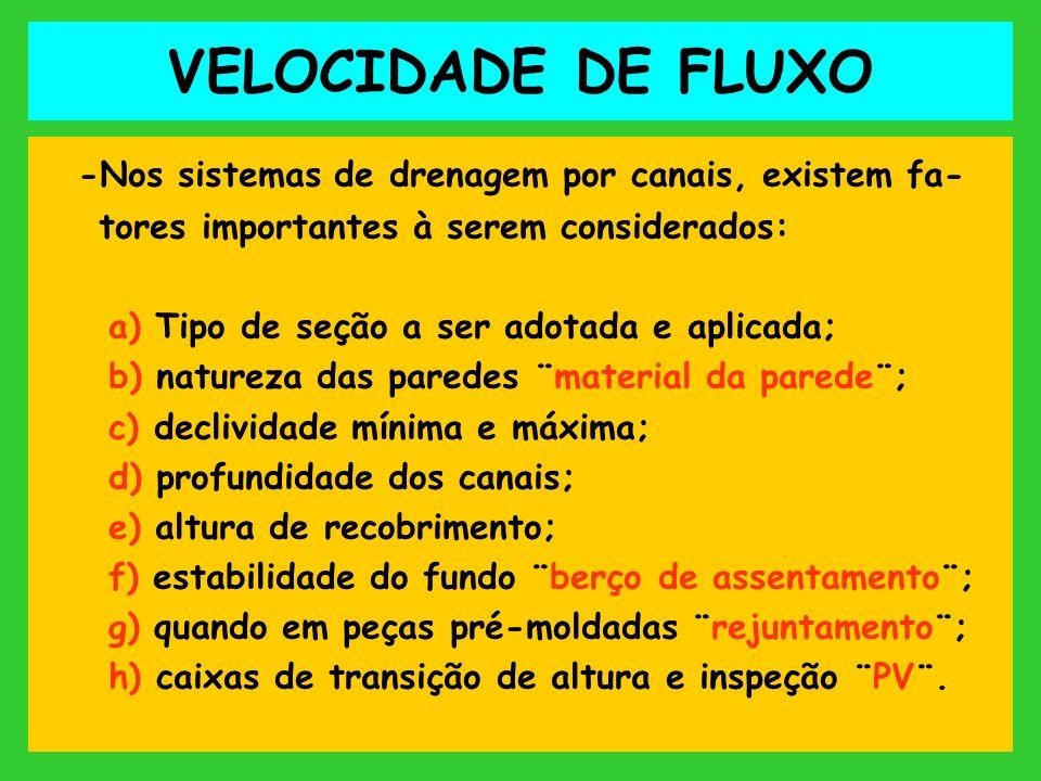 VELOCIDADE DE FLUXO -Nos sistemas de drenagem por canais, existem fa-